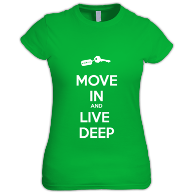 MOVE IN AND LIVE DEEP womans tee