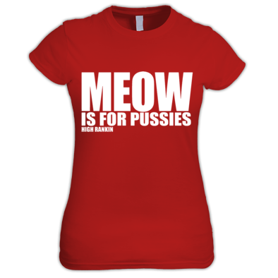 Meow Is For Pussies