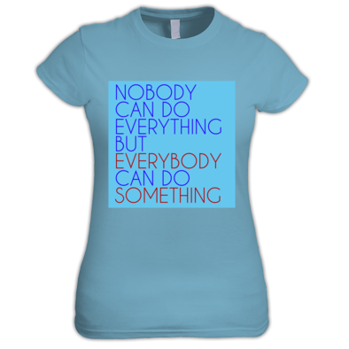 Everybody Can Do Something T-shirt (F)
