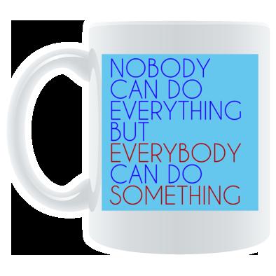 Everybody Can Do Something mug