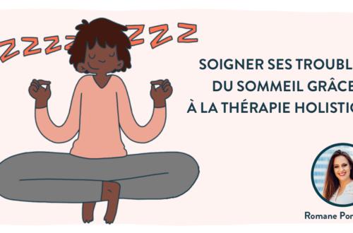soigner les troubles du sommeil grâce à la thérapie hollistique
