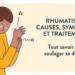 rhumatisme : causes, symptômes et traitements pour soulager