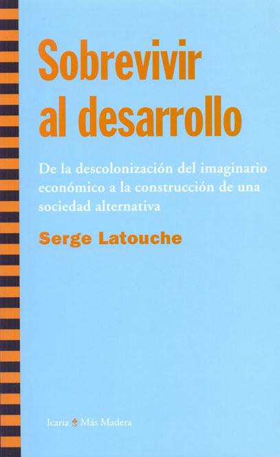 'Sobrevivir al desarrollo', Serge Latouche (Icaria, 2009)