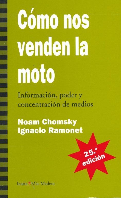 'Cómo nos venden la moto. Información, poder y concentración de medios', Noam Chomsky i Ignacio Ramonet (Icaria, 1995)
