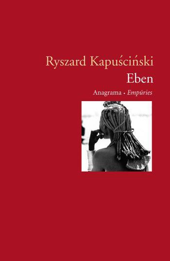 'Eben', Ryszard Kapuscinski (Empúries, 2006)