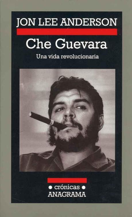'Che Guevara. Una vida revolucionaria', Jon Lee Anderson (Anagrama, 2006)