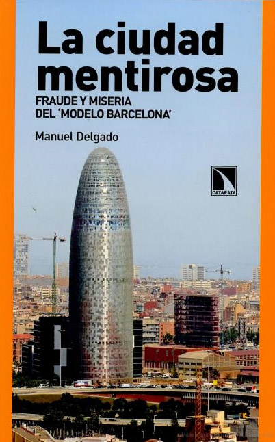 'La ciudad mentirosa. Fraude y miseria del Modelo Barcelona', Manuel Delgado (Los Libros de la Catarata, 2007)