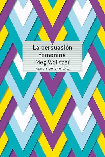 'La persuasión femenina', de Meg Wolitzer (Alba Editorial)