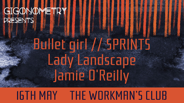 Gigonometry Presents... Bullet Girl, SPRINTS, Lady Landscape, and Jamie O'Reilly