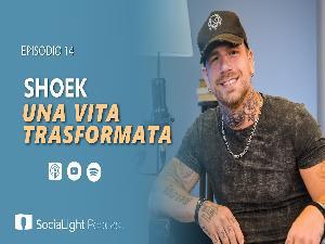 Socialight 14 – Shoek. Una vita trasformata!