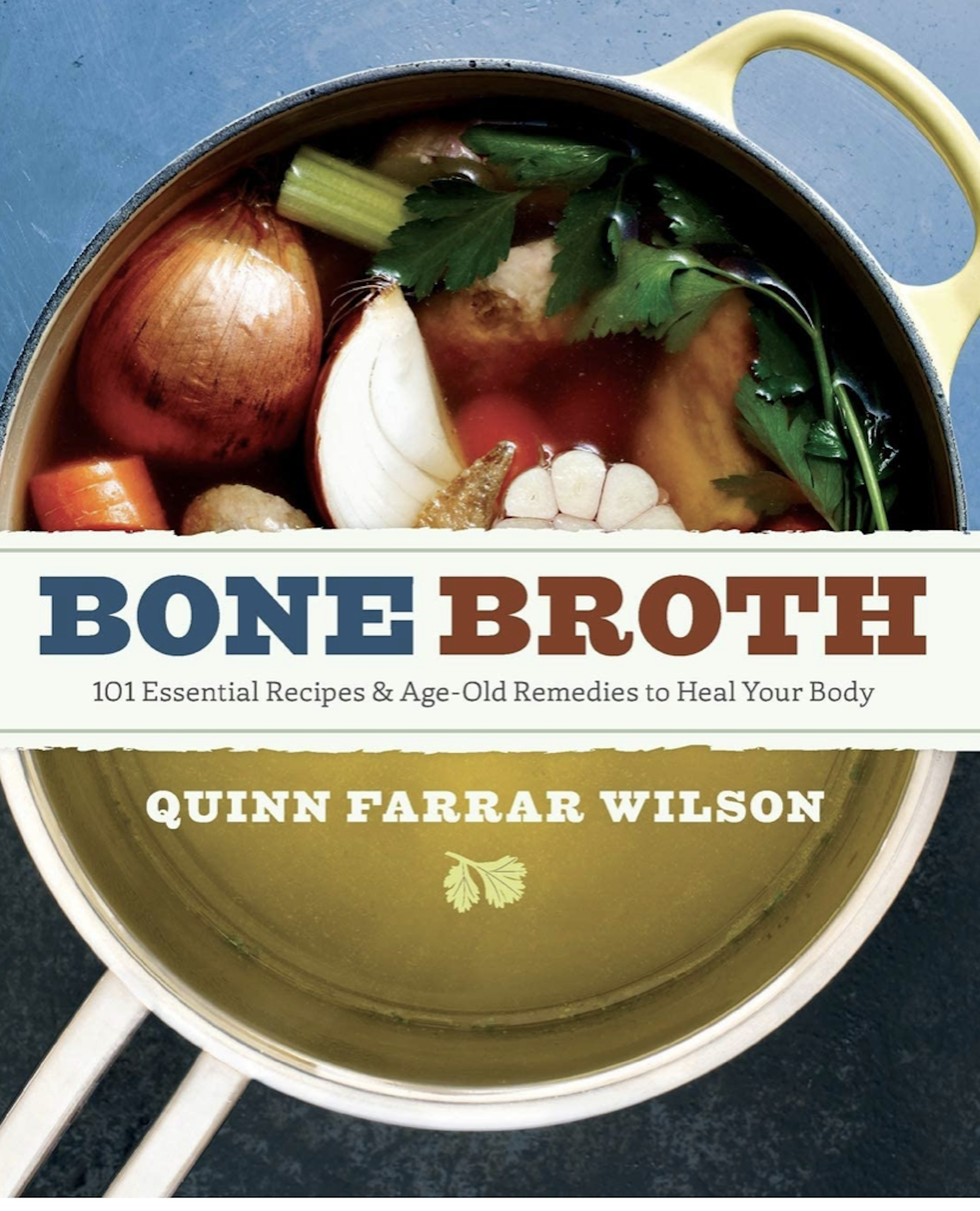 Bone Broth: 101 Recipes and Age Old Remedies to Heal Your Body