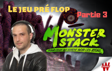 Etude du jeu Pré flop - Review d'un Monster Stack à 1€ (3/6)