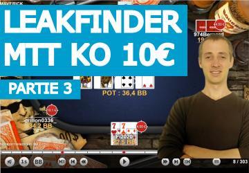 Leakfinder MTT KO (10€) - Partie 3