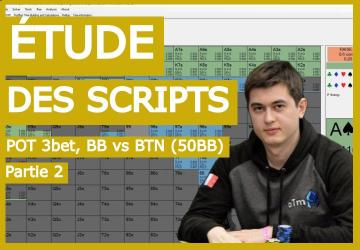 Etude des scripts : Pot 3bet BB vs BTN (2) (50BB deep)