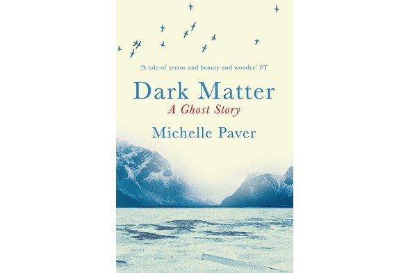 Michelle Paver - 'Dark Matter'