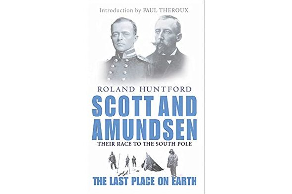 Roland Huntford - 'Scott and Amundsen: The Last Place on Earth'