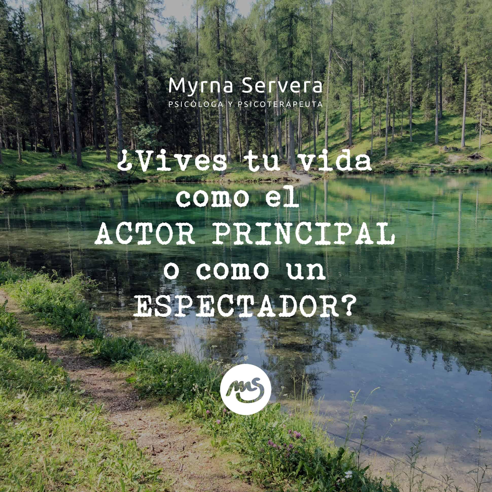 ¿Vives tu vida como el actor principal o como un espectador?