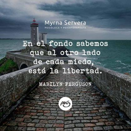 En el fondo sabemos que al otro lado de cada miedo, está la libertad — MARILYN FERGUSON