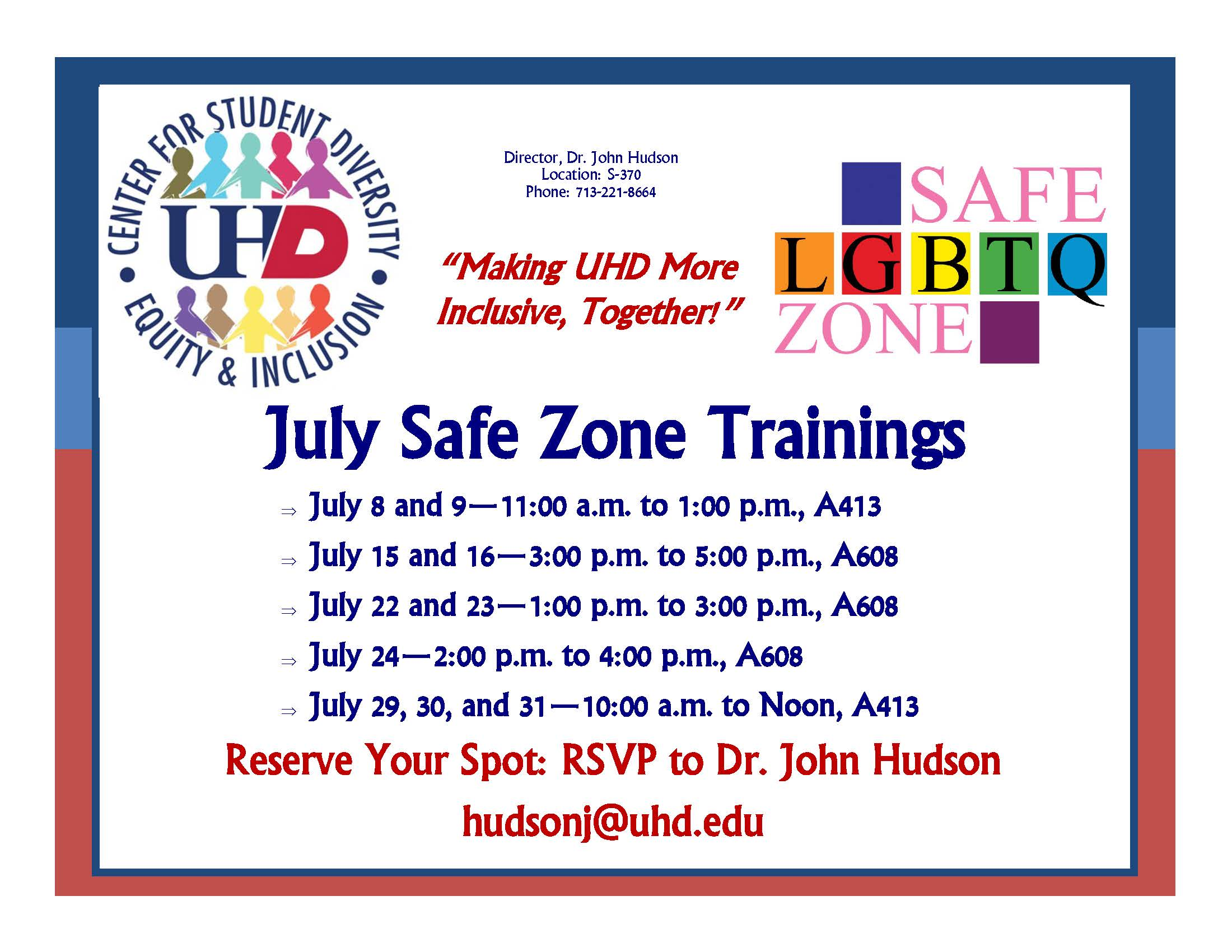 July Safe Zone Trainings  July 8 and 9—11:00 a.m. to 1:00 p.m., A413  July 15 and 16—3:00 p.m. to 5:00 p.m., A608  July 22 and 23—1:00 p.m. to 3:00 p.m., A608  July 24—2:00 p.m. to 4:00 p.m., A608  July 29, 30, and 31—10:00 a.m. to Noon, A413
