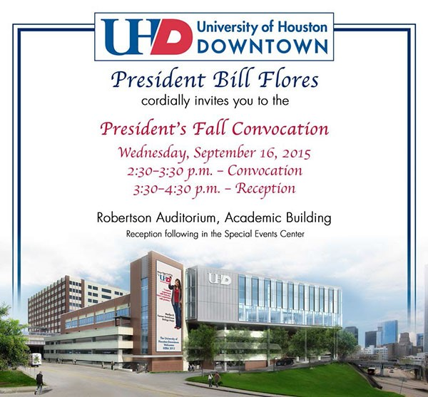 President Bill Flores cordially invites you to the President's Fall Convocation, Wednesday, Sept. 16, 2015 2:30 p.m. Robertson Auditorium