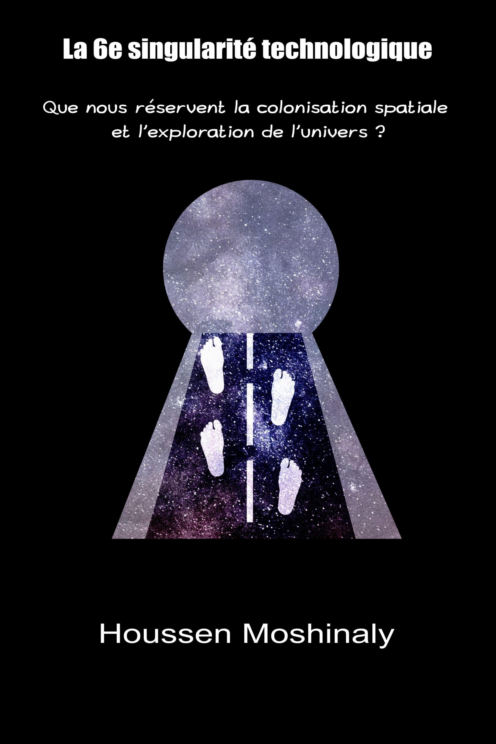 """Mon 6e livre, """"La 6e singularité technologique"""", est disponible. Au menu, colonisation spatiale et exploration de l'univers."""