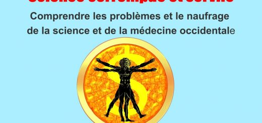 Sortie de mon nouveau livre, Science corrompue et servile : Comprendre les problèmes et le naufrage de la science et de la médecine occidentale.