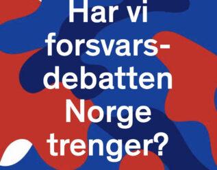 Har vi forsvarsdebatten Norge trenger?