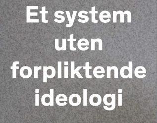 Et system uten forpliktende ideologi