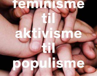 Fra feminisme til aktivisme til populisme