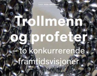 Trollmenn og profeter - to konkurrerende framtidsvisjoner