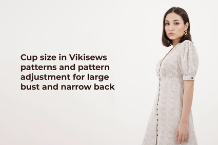 Cup size in Vikisews patterns and pattern adjustment for large bust and narrow back