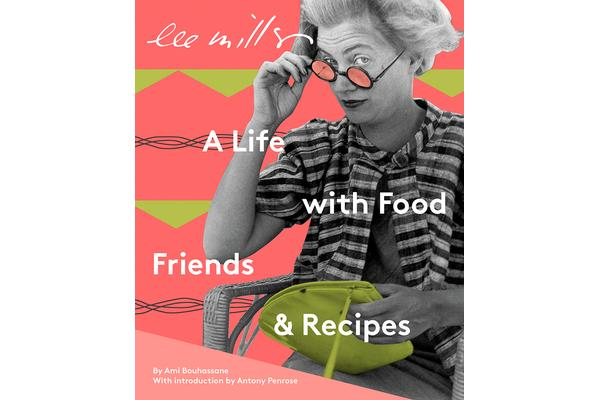 Ami Bouhassane  'Lee Miller: A Life with Food, Friends and Recipes' (2017) published by Penrose Film Productions Ltd with Grapefrukt Forlag. © Courtesy Lee Miller Archives, England 2018. All rights reserved. leemiller.co.uk