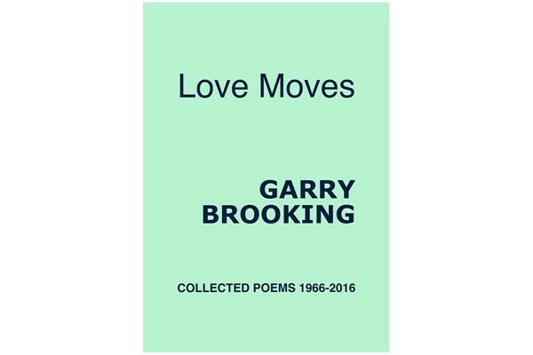 LOVE MOVES by Garry Brooking, collected poems from 1966-2016