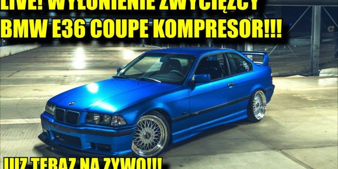 LIVE! Wyłonienie zwycięzcy BMW E36 COUPE Kompresor!!!  – [Video]